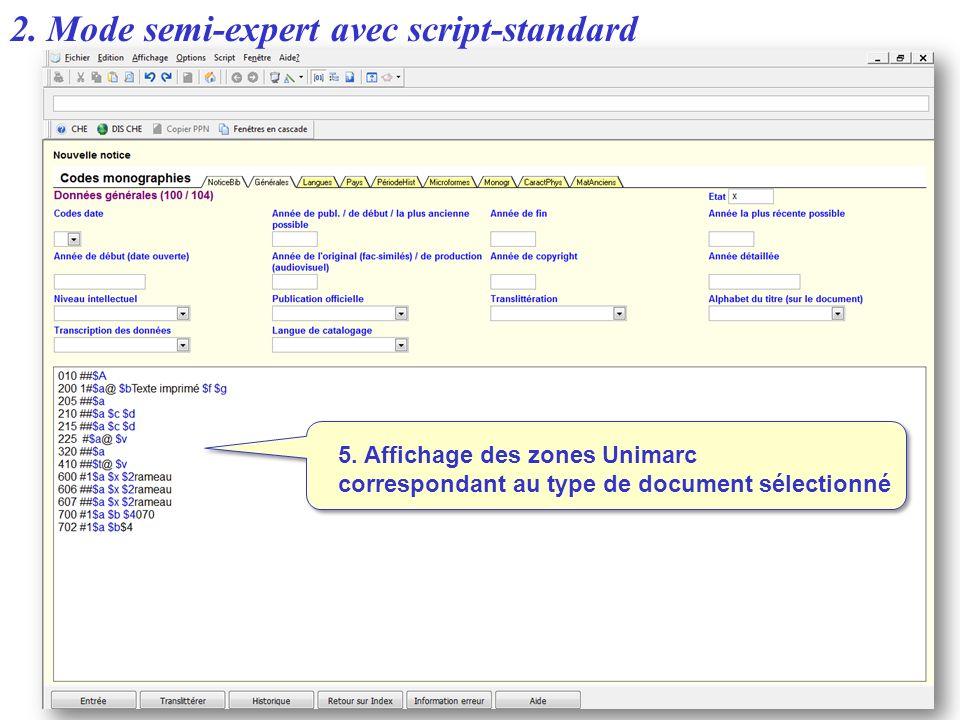 2. Mode semi-expert avec script-standard 5. Affichage des zones Unimarc correspondant au type de document sélectionné