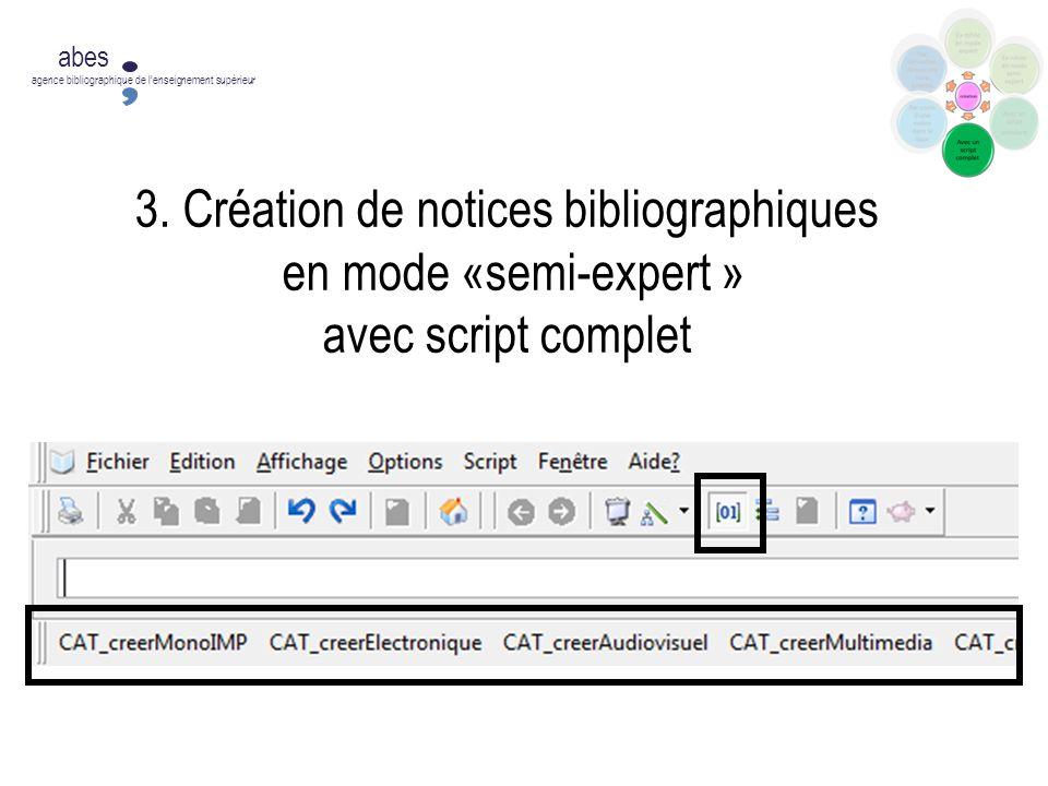 3. Création de notices bibliographiques en mode «semi-expert » avec script complet abes agence bibliographique de lenseignement supérieur