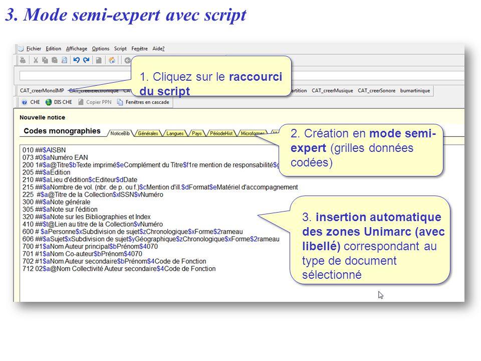3. Mode semi-expert avec script 3. insertion automatique des zones Unimarc (avec libellé) correspondant au type de document sélectionné 1. Cliquez sur