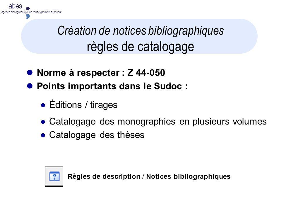abes agence bibliographique de lenseignement supérieur Création de notices bibliographiques règles de catalogage Norme à respecter : Z 44-050 Points i