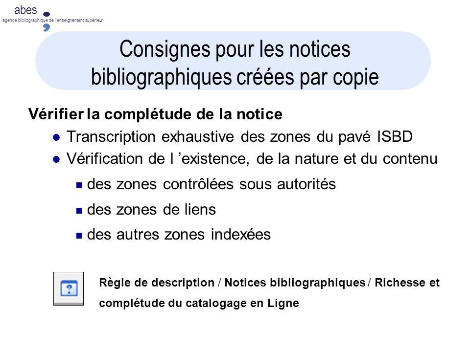 abes agence bibliographique de lenseignement supérieur Consignes pour les notices bibliographiques créées par copie Vérifier la complétude de la notic