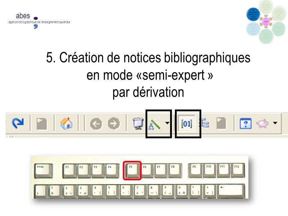 5. Création de notices bibliographiques en mode «semi-expert » par dérivation abes agence bibliographique de lenseignement supérieur
