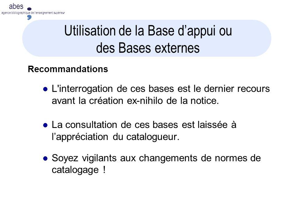abes agence bibliographique de lenseignement supérieur Utilisation de la Base dappui ou des Bases externes Recommandations L'interrogation de ces base
