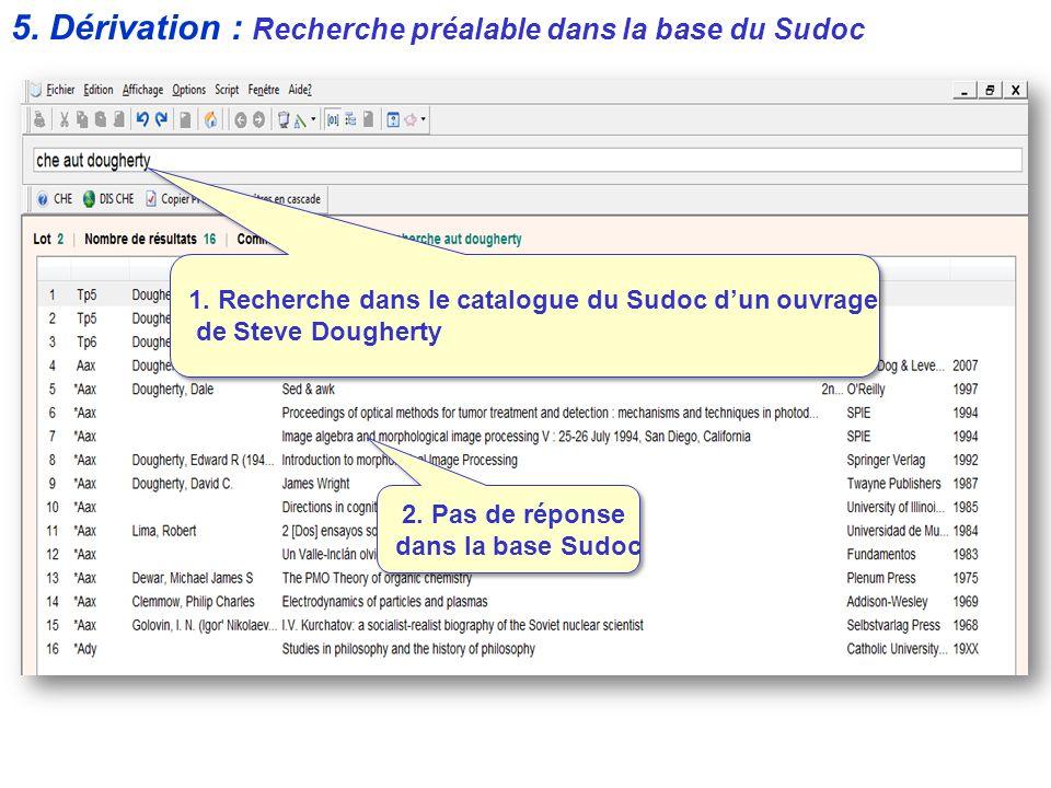 1. Recherche dans le catalogue du Sudoc dun ouvrage de Steve Dougherty 2. Pas de réponse dans la base Sudoc 5. Dérivation : Recherche préalable dans l