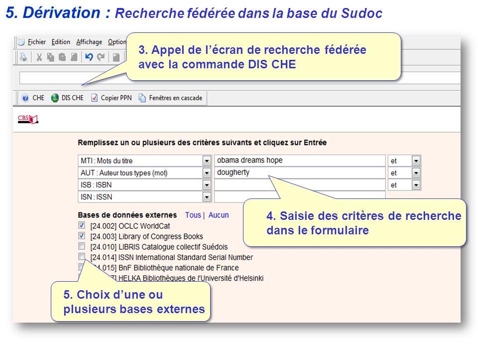 5. Dérivation : Recherche fédérée dans la base du Sudoc 3. Appel de lécran de recherche fédérée avec la commande DIS CHE 4. Saisie des critères de rec