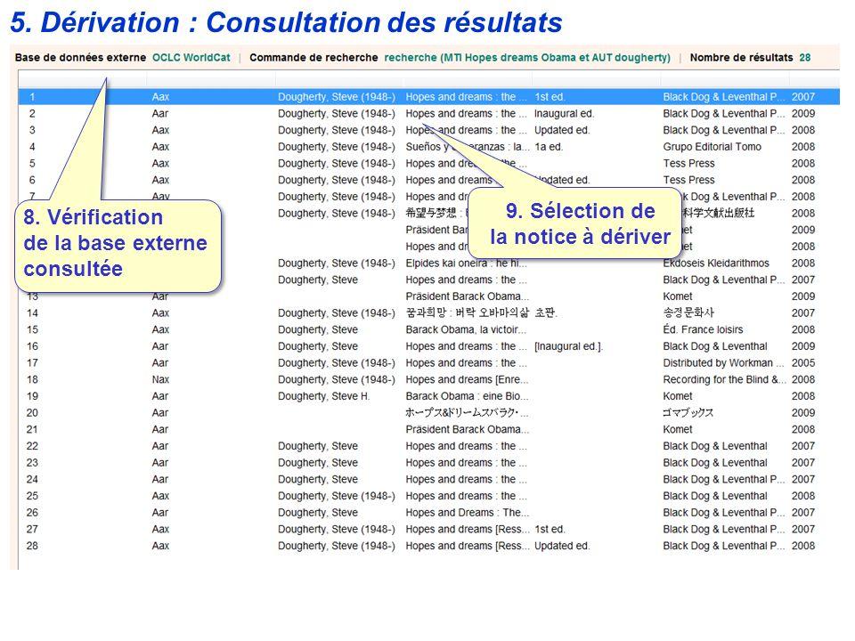 8. Vérification de la base externe consultée 9. Sélection de la notice à dériver 5. Dérivation : Consultation des résultats