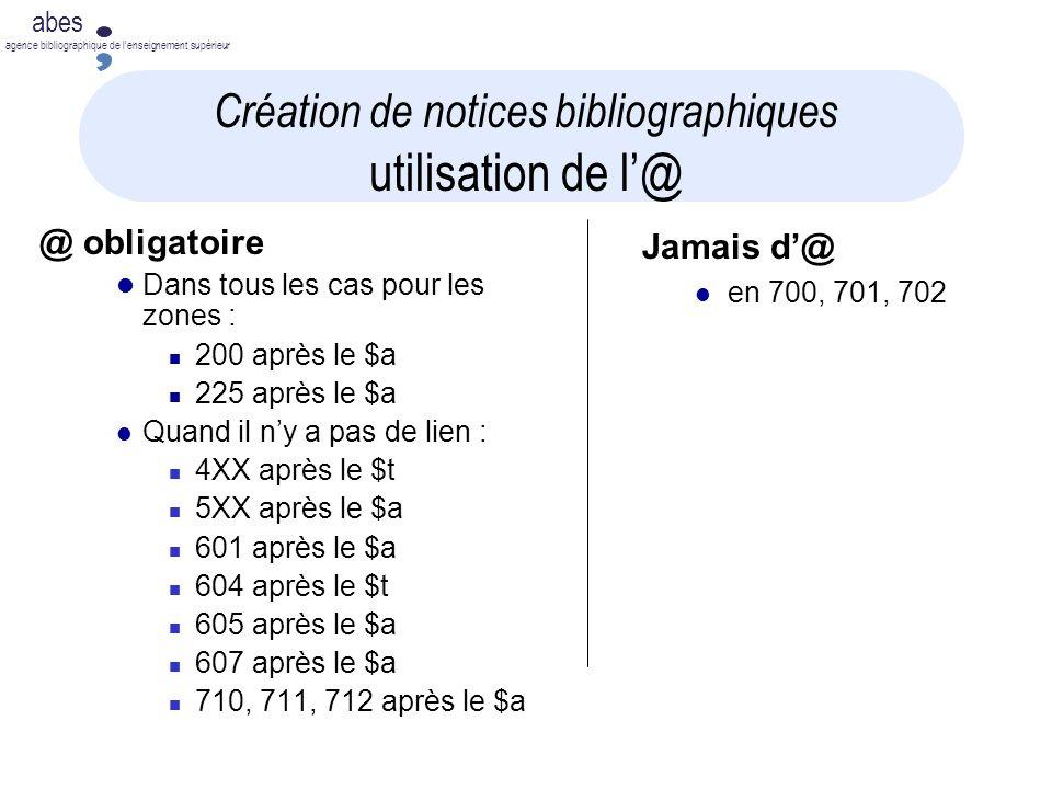 abes agence bibliographique de lenseignement supérieur Création de notices bibliographiques utilisation de l@ @ obligatoire Dans tous les cas pour les
