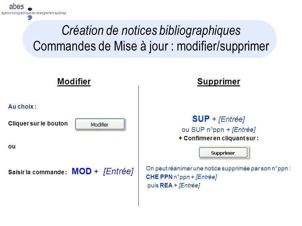 abes agence bibliographique de lenseignement supérieur ModifierSupprimer Au choix : Cliquer sur le bouton ou Saisir la commande : MOD + [Entrée] SUP +