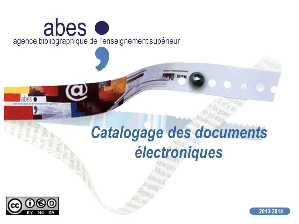 abes agence bibliographique de lenseignement supérieur 2013-2014 Catalogage des documents électroniques
