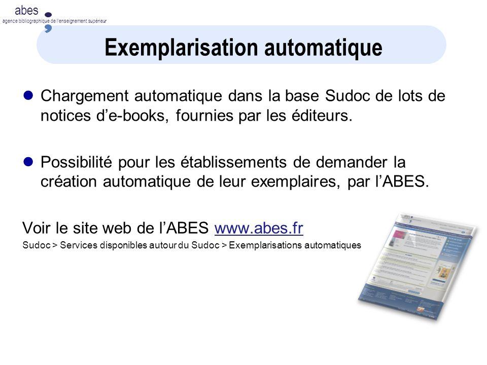 abes agence bibliographique de lenseignement supérieur Exemplarisation automatique Chargement automatique dans la base Sudoc de lots de notices de-books, fournies par les éditeurs.
