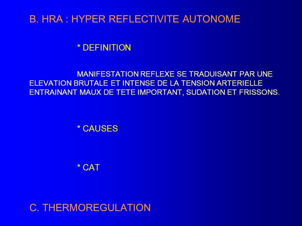 B. HRA : HYPER REFLECTIVITE AUTONOME * DEFINITION MANIFESTATION REFLEXE SE TRADUISANT PAR UNE ELEVATION BRUTALE ET INTENSE DE LA TENSION ARTERIELLE EN
