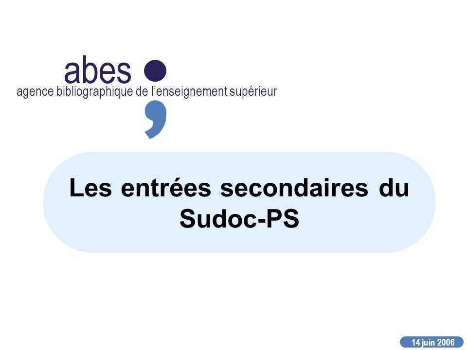 14 juin 2006 abes agence bibliographique de lenseignement supérieur Les entrées secondaires du Sudoc-PS