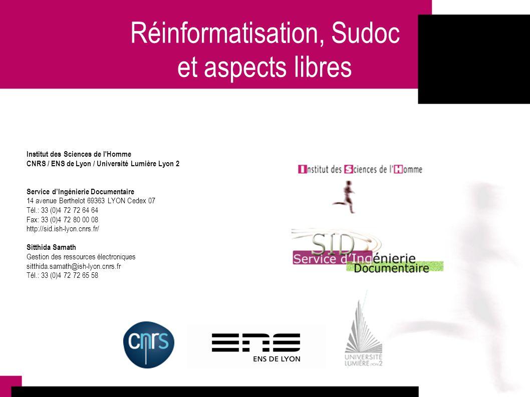 Réinformatisation, Sudoc et aspects libres Institut des Sciences de l'Homme CNRS / ENS de Lyon / Université Lumière Lyon 2 Service dIngénierie Documen