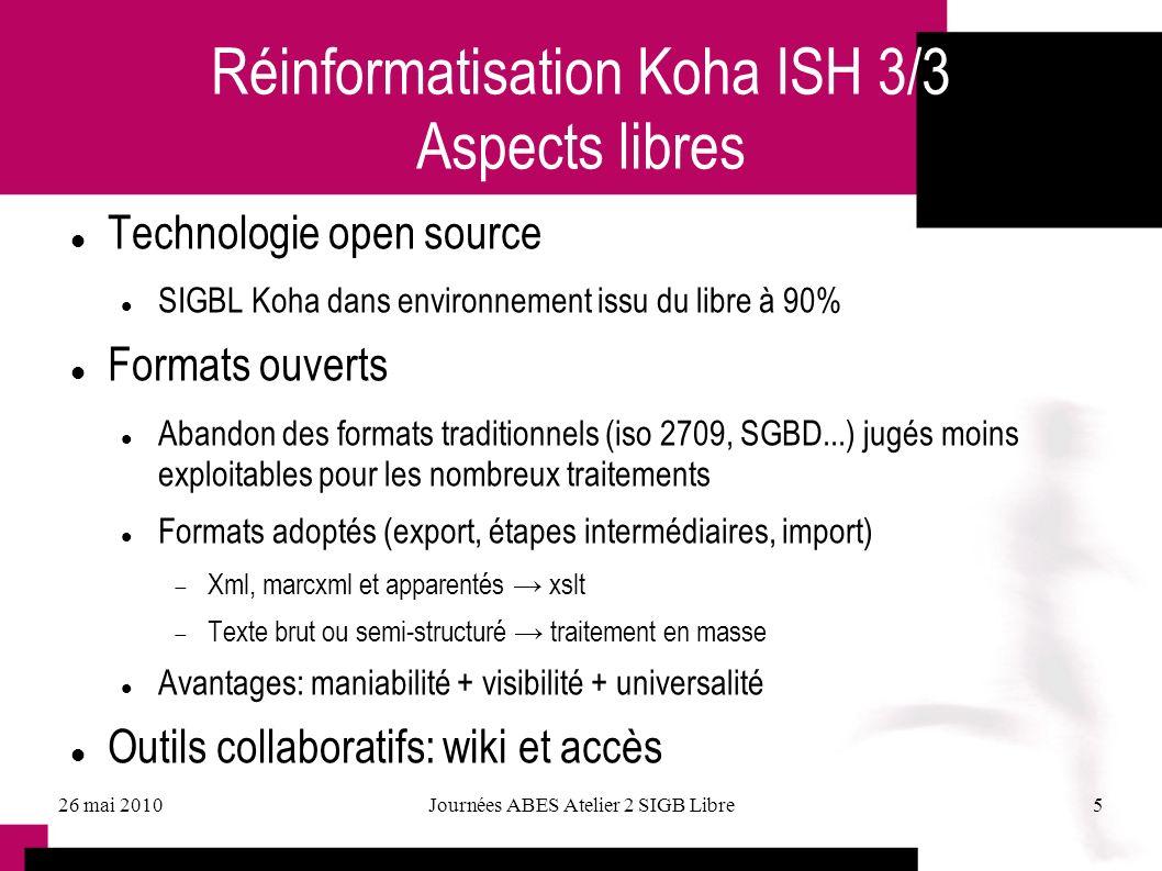 26 mai 2010Journées ABES Atelier 2 SIGB Libre5 Réinformatisation Koha ISH 3/3 Aspects libres Technologie open source SIGBL Koha dans environnement iss