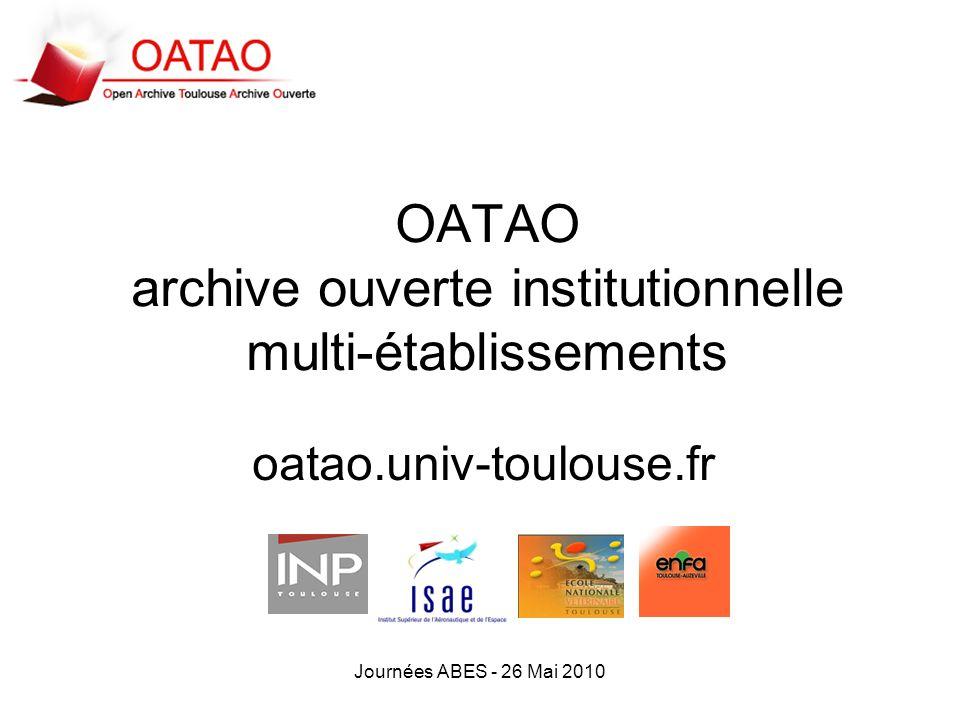 Journées ABES - 26 Mai 2010 OATAO archive ouverte institutionnelle multi-établissements oatao.univ-toulouse.fr