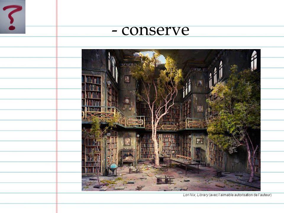 - conserve Lori Nix, Library (avec laimable autorisation de lauteur)