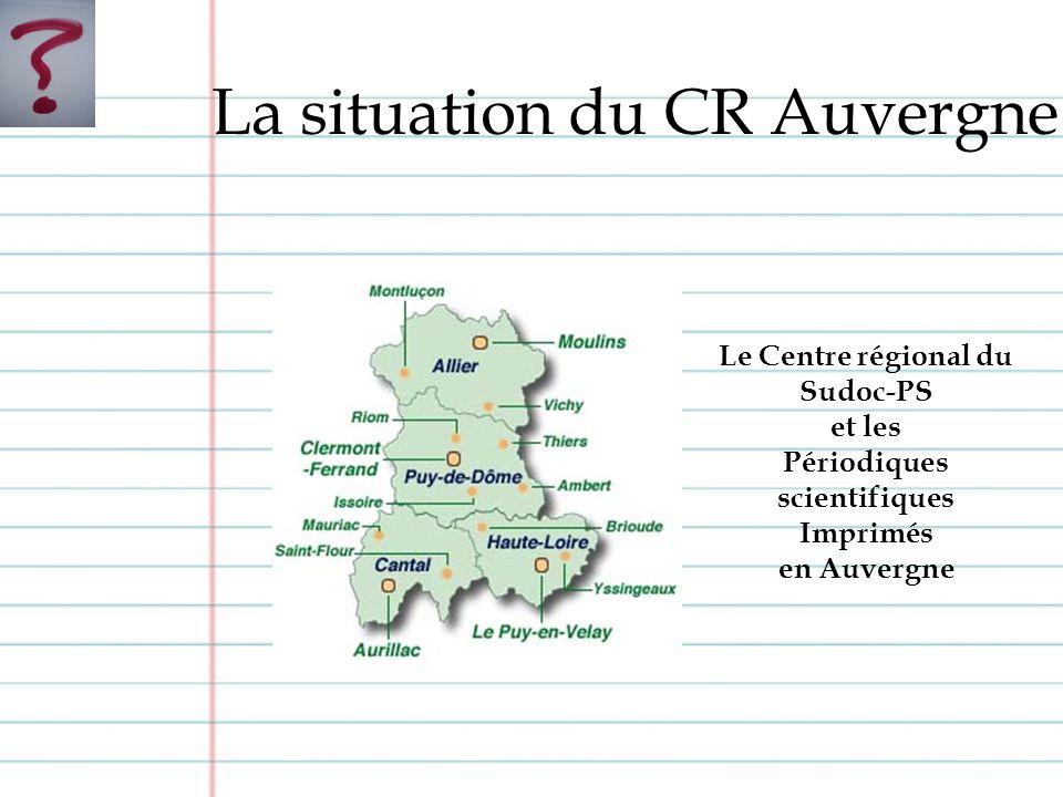La situation du CR Auvergne Le Centre régional du Sudoc-PS et les Périodiques scientifiques Imprimés en Auvergne