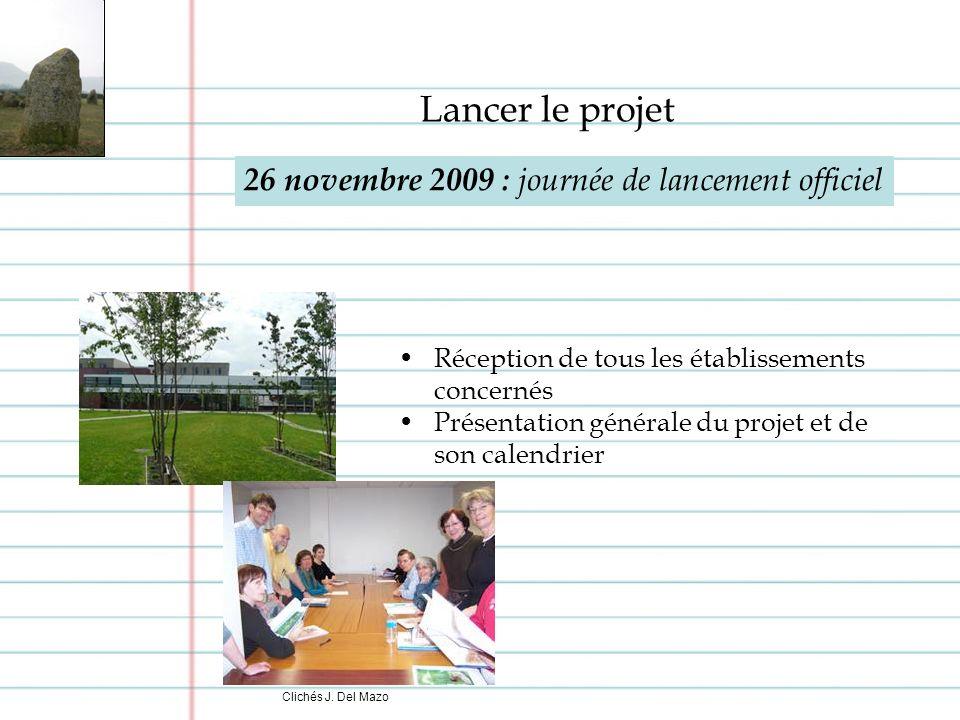 26 novembre 2009 : journée de lancement officiel Lancer le projet Réception de tous les établissements concernés Présentation générale du projet et de son calendrier Clichés J.