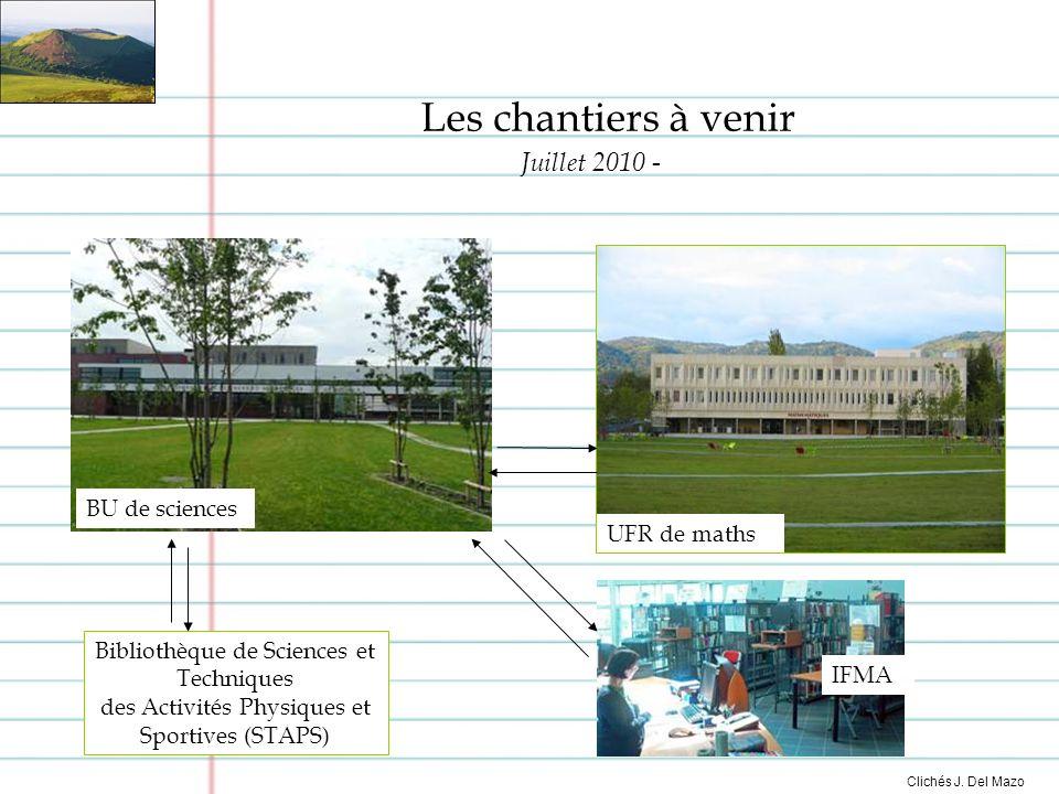 Bibliothèque de Sciences et Techniques des Activités Physiques et Sportives (STAPS) BU de sciences UFR de maths IFMA Les chantiers à venir Juillet 2010 - Clichés J.