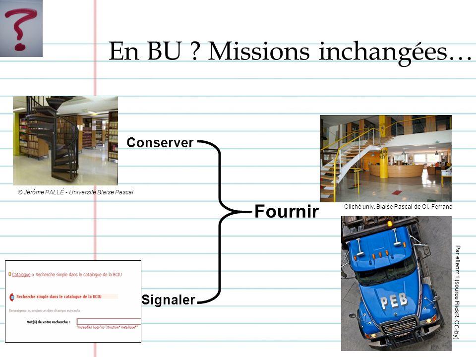 En BU ? Missions inchangées… Conserver Signaler Fournir PEB Par ellenm1 (source FlickR, CC-by) © Jérôme PALLÉ - Université Blaise Pascal Cliché univ.