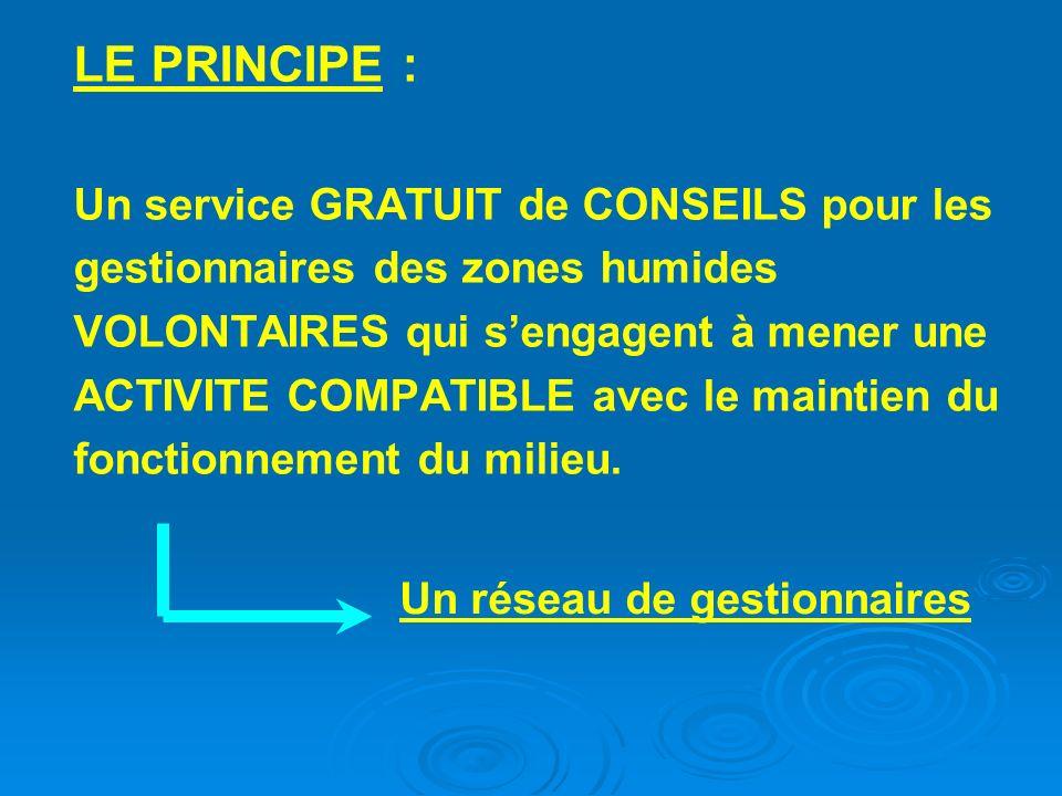 LE PRINCIPE : Un service GRATUIT de CONSEILS pour les gestionnaires des zones humides VOLONTAIRES qui sengagent à mener une ACTIVITE COMPATIBLE avec le maintien du fonctionnement du milieu.
