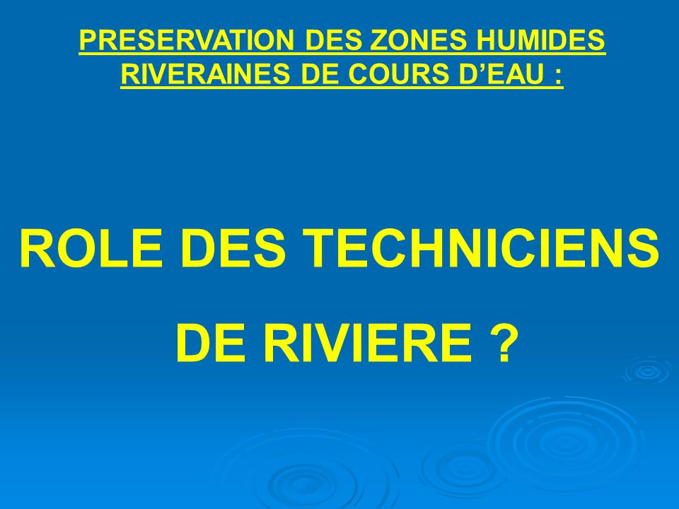 ROLE DES TECHNICIENS DE RIVIERE ? PRESERVATION DES ZONES HUMIDES RIVERAINES DE COURS DEAU :