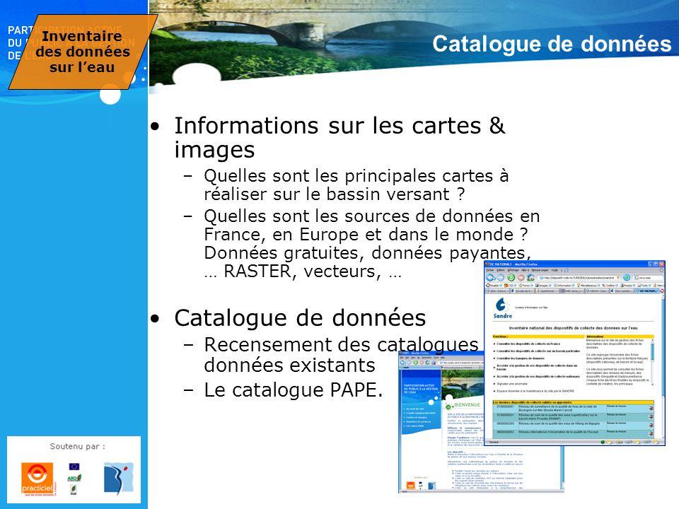 Catalogue de données Informations sur les cartes & images –Quelles sont les principales cartes à réaliser sur le bassin versant ? –Quelles sont les so
