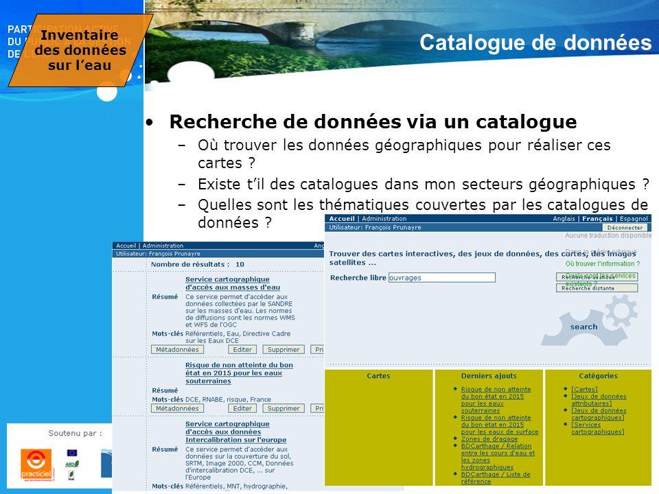 Catalogue de données Recherche de données via un catalogue –Où trouver les données géographiques pour réaliser ces cartes ? –Existe til des catalogues