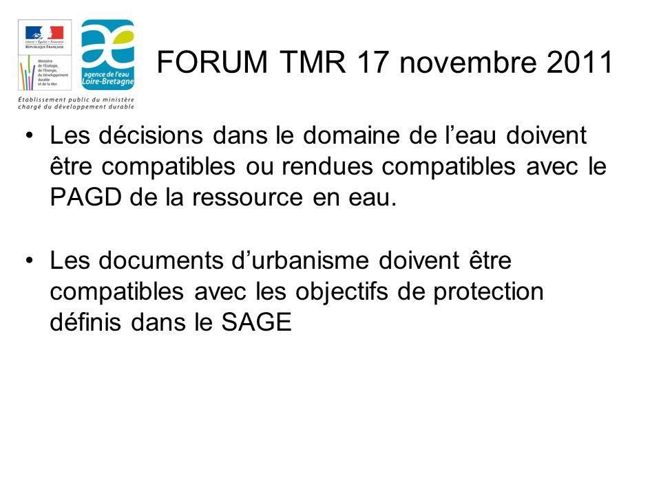 FORUM TMR 17 novembre 2011 Les décisions dans le domaine de leau doivent être compatibles ou rendues compatibles avec le PAGD de la ressource en eau.