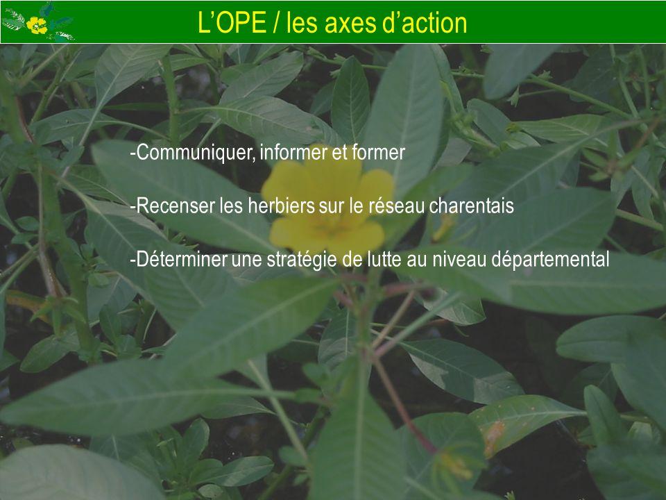 LOPE / les axes daction -Communiquer, informer et former -Recenser les herbiers sur le réseau charentais -Déterminer une stratégie de lutte au niveau