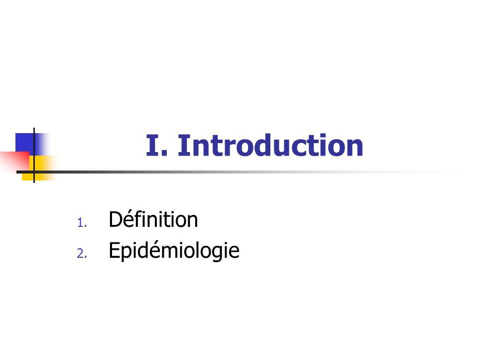 I. Introduction 1. Définition 2. Epidémiologie