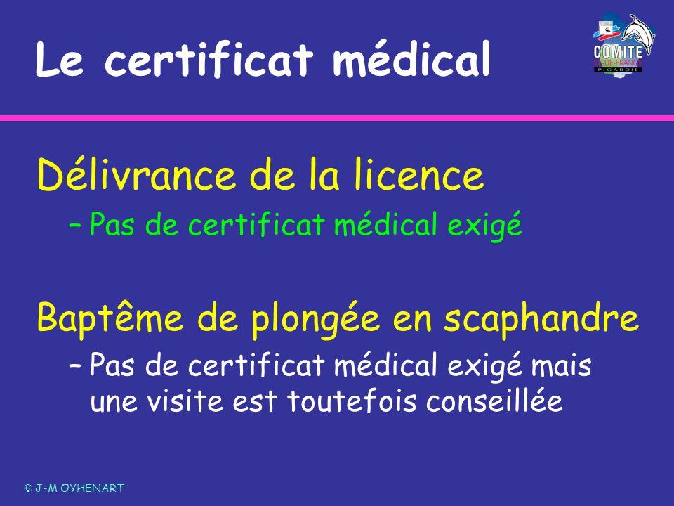Le certificat médical Délivrance de la licence –Pas de certificat médical exigé Baptême de plongée en scaphandre –Pas de certificat médical exigé mais