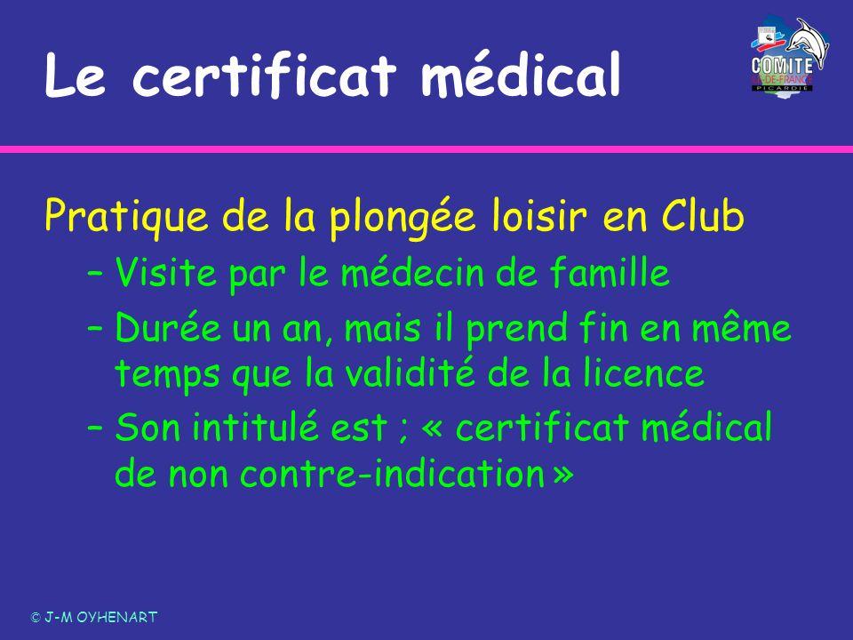 Le certificat médical Pratique de la plongée loisir en Club –Visite par le médecin de famille –Durée un an, mais il prend fin en même temps que la val