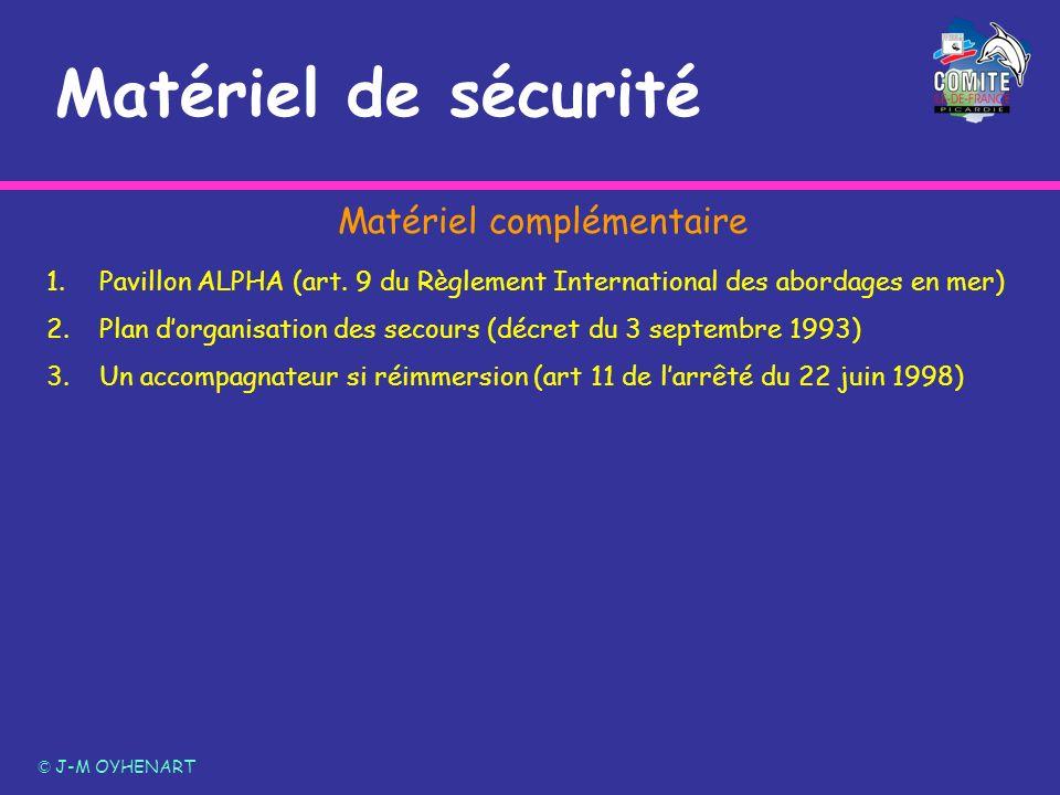 Matériel de sécurité © J-M OYHENART 1.Pavillon ALPHA (art. 9 du Règlement International des abordages en mer) 2.Plan dorganisation des secours (décret