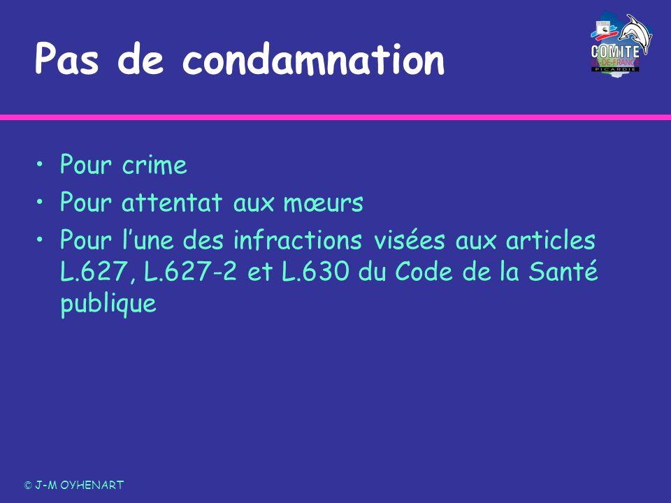 Pas de condamnation Pour crime Pour attentat aux mœurs Pour lune des infractions visées aux articles L.627, L.627-2 et L.630 du Code de la Santé publi