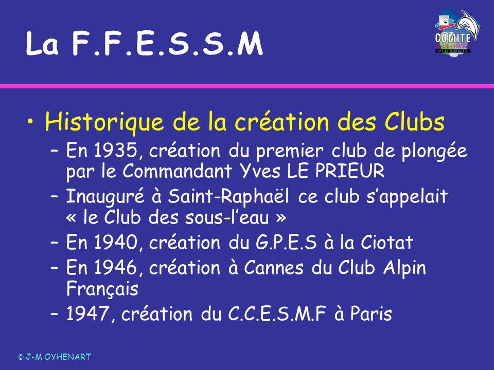 La F.F.E.S.S.M Historique de la création des Clubs –En 1935, création du premier club de plongée par le Commandant Yves LE PRIEUR –Inauguré à Saint-Ra