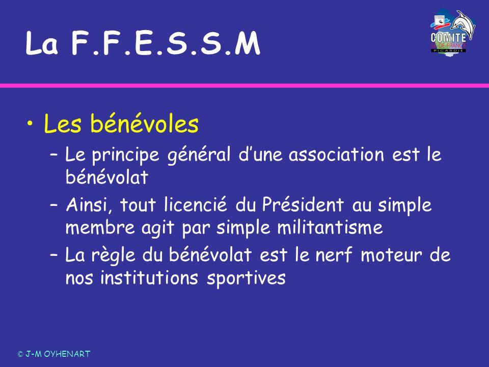 La F.F.E.S.S.M Les bénévoles –Le principe général dune association est le bénévolat –Ainsi, tout licencié du Président au simple membre agit par simpl