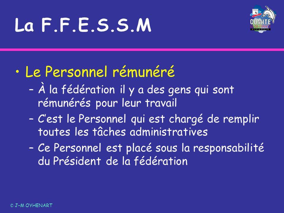 La F.F.E.S.S.M Le Personnel rémunéré –À la fédération il y a des gens qui sont rémunérés pour leur travail –Cest le Personnel qui est chargé de rempli