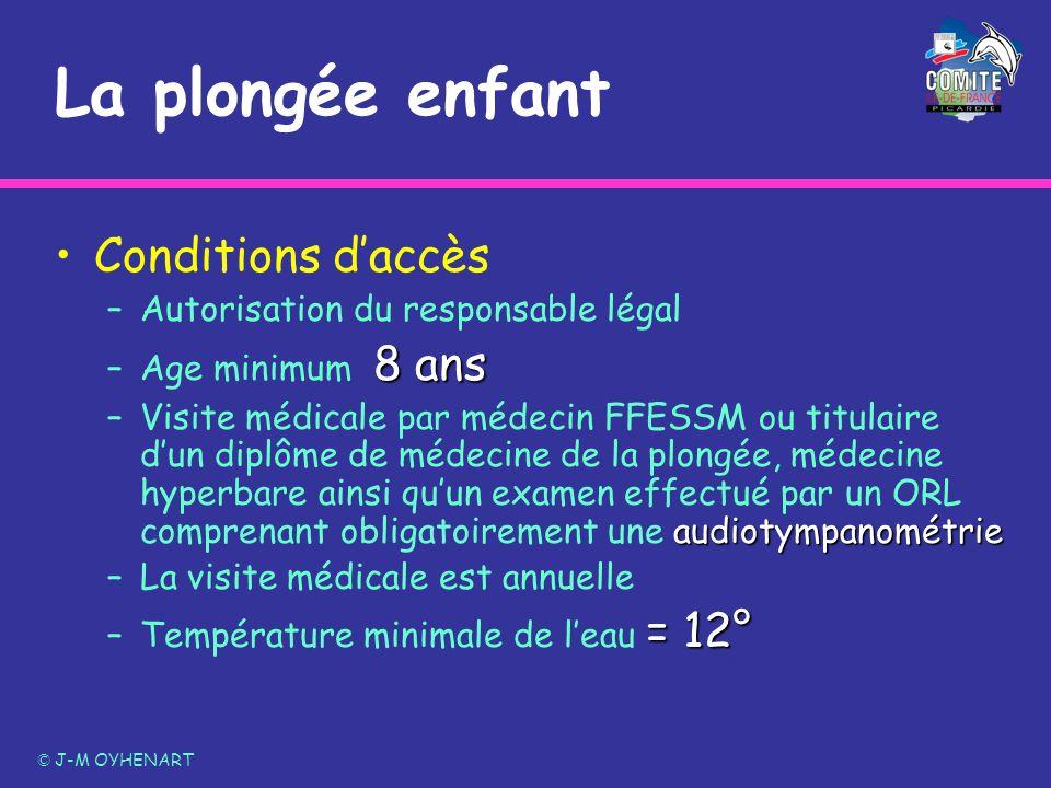 La plongée enfant Conditions daccès –Autorisation du responsable légal 8 ans –Age minimum 8 ans audiotympanométrie –Visite médicale par médecin FFESSM