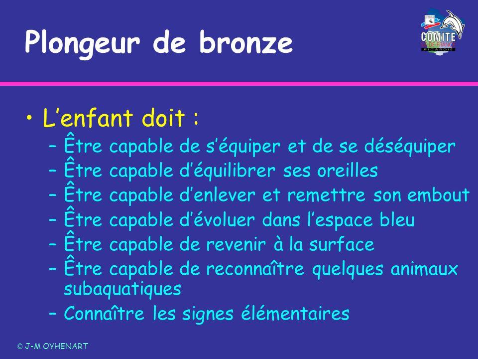 Plongeur de bronze Lenfant doit : –Être capable de séquiper et de se déséquiper –Être capable déquilibrer ses oreilles –Être capable denlever et remet