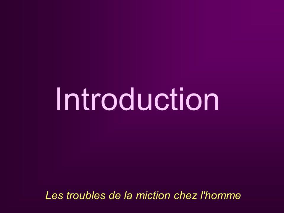 Introduction Les troubles de la miction chez l homme