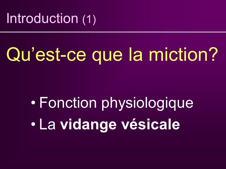 Introduction (1) Quest-ce que la miction? Fonction physiologique La vidange vésicale