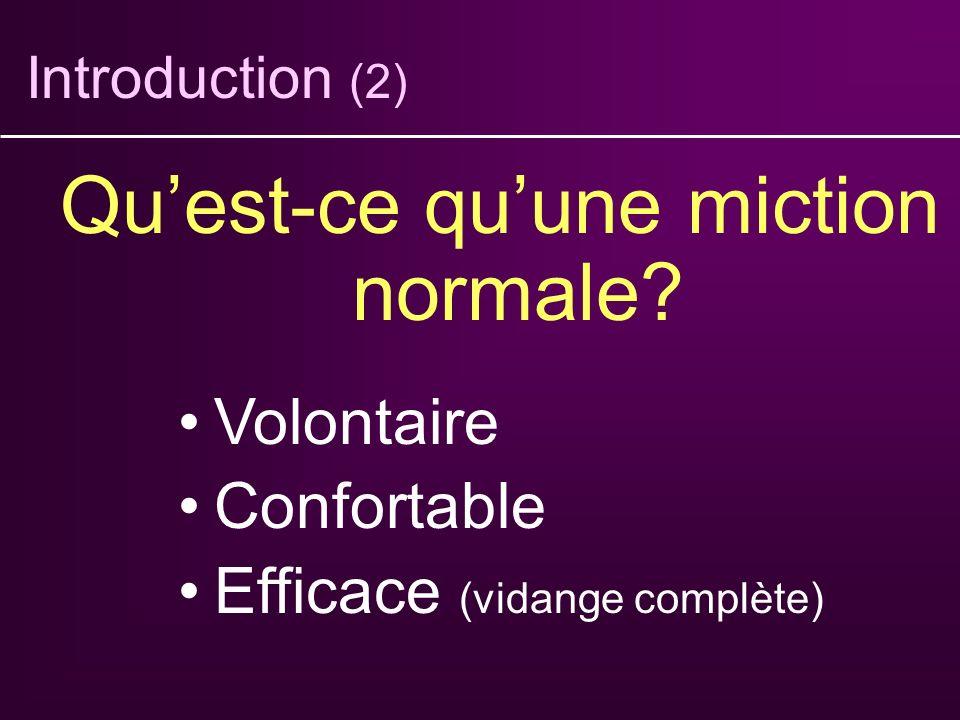Introduction (2) Quest-ce quune miction normale? Volontaire Confortable Efficace (vidange complète)