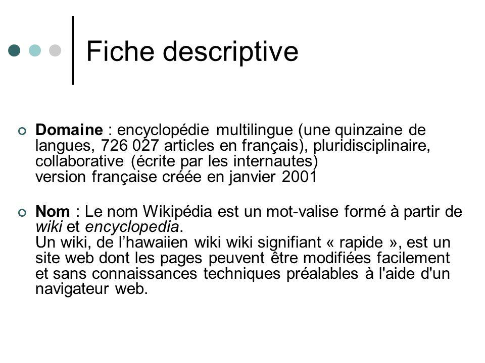 Fiche descriptive Domaine : encyclopédie multilingue (une quinzaine de langues, 726 027 articles en français), pluridisciplinaire, collaborative (écri