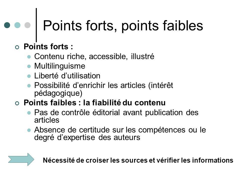 Points forts, points faibles Points forts : Contenu riche, accessible, illustré Multilinguisme Liberté dutilisation Possibilité denrichir les articles