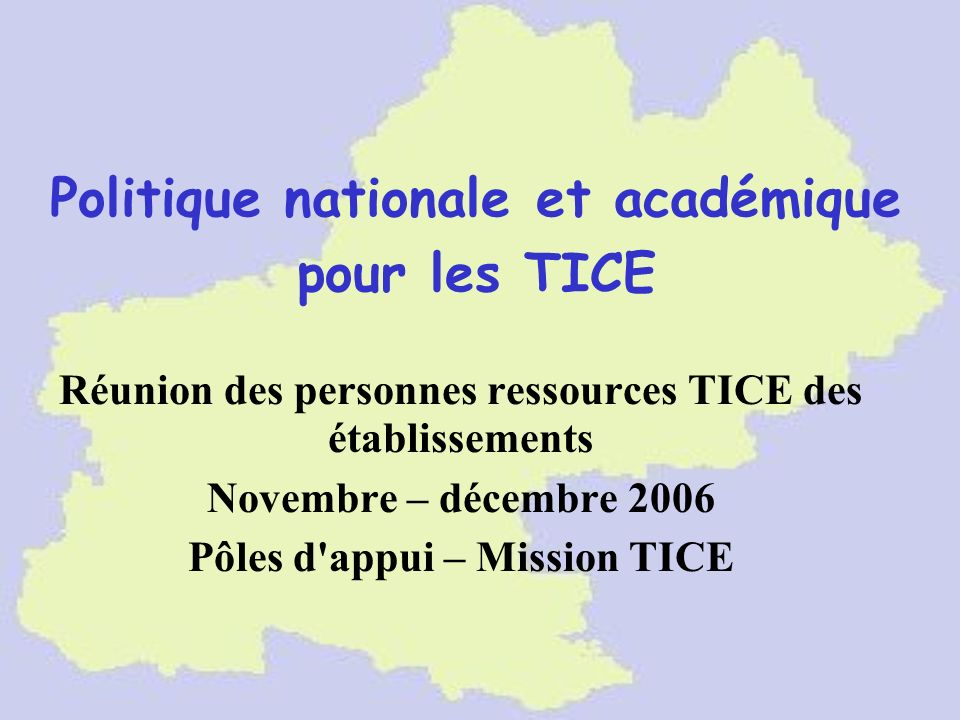 Politique nationale et académique pour les TICE Réunion des personnes ressources TICE des établissements Novembre – décembre 2006 Pôles d'appui – Miss