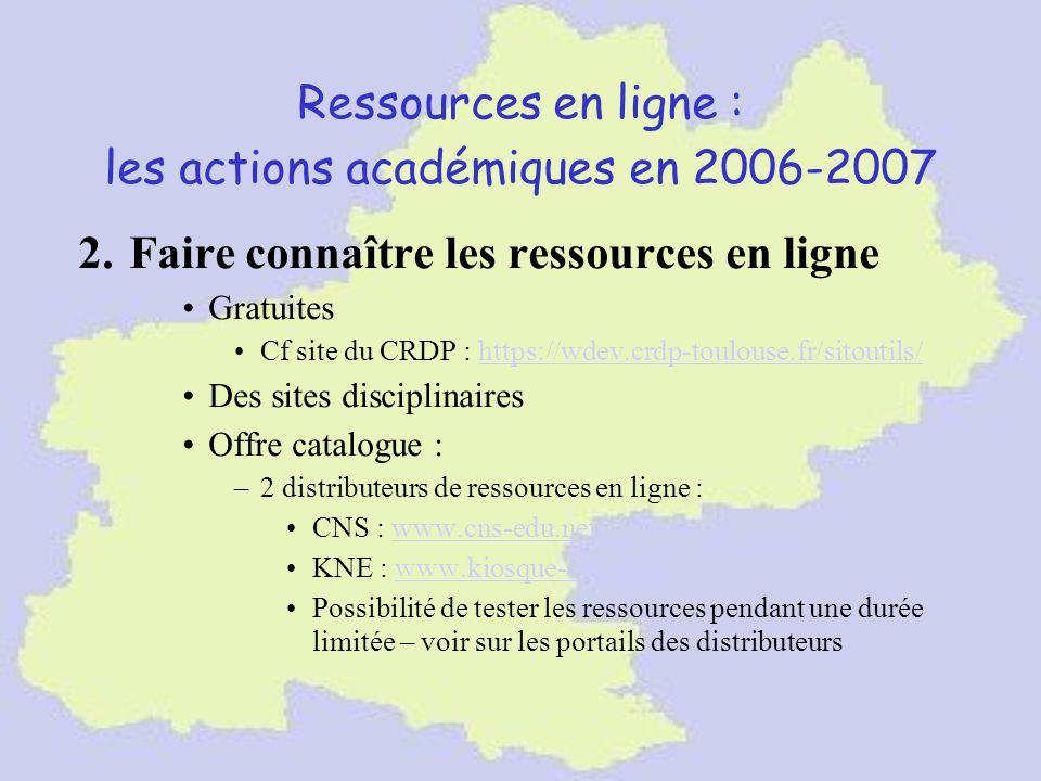 Ressources en ligne : les actions académiques en 2006-2007 2. Faire connaître les ressources en ligne Gratuites Cf site du CRDP : https://wdev.crdp-to