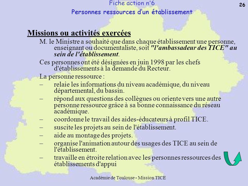 Académie de Toulouse - Mission TICE 26 Fiche action n°6 Personnes ressources dun établissement Missions ou activités exercées M. le Ministre a souhait