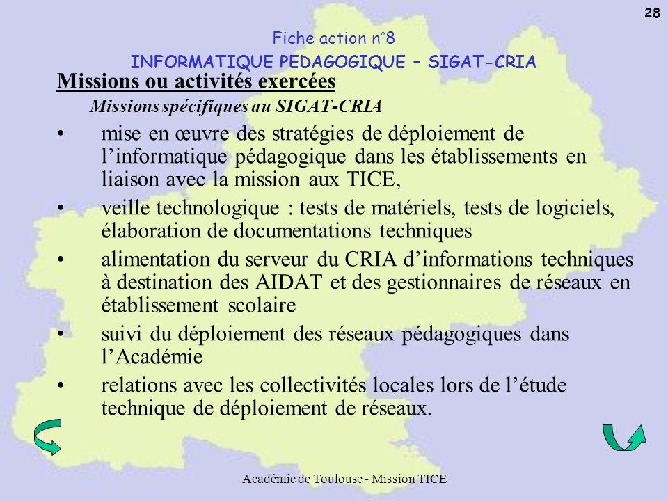 Académie de Toulouse - Mission TICE 28 Fiche action n°8 INFORMATIQUE PEDAGOGIQUE – SIGAT-CRIA Missions ou activités exercées Missions spécifiques au S