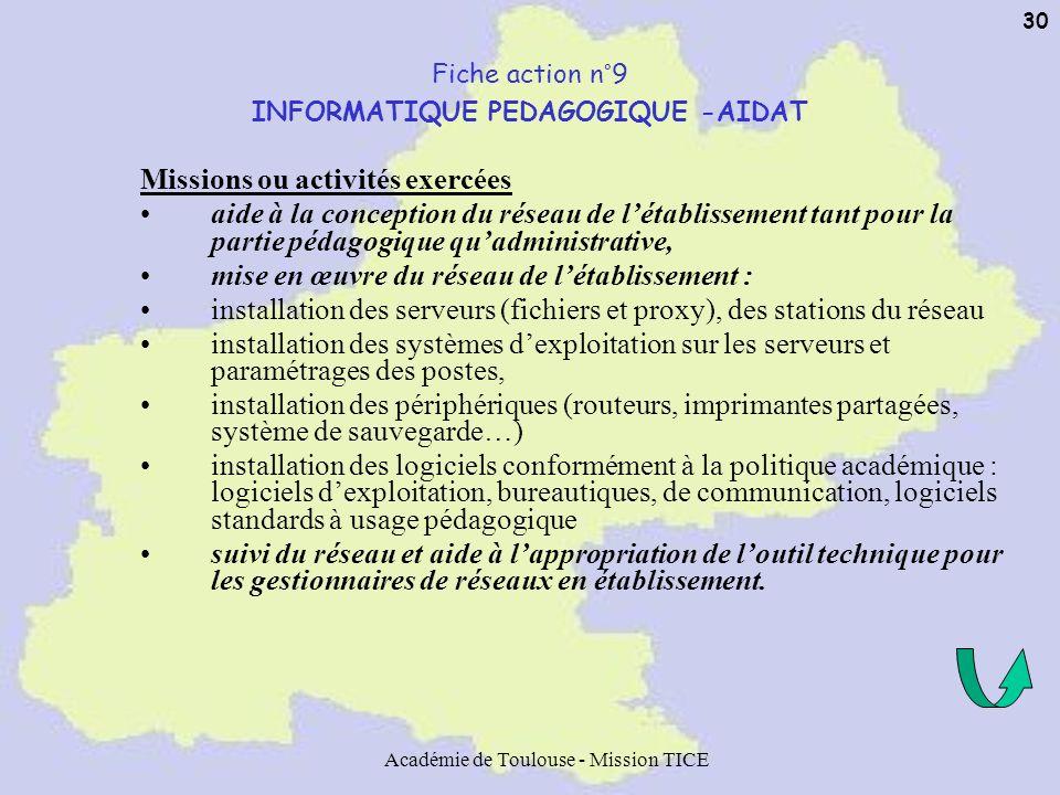 Académie de Toulouse - Mission TICE 30 Fiche action n°9 INFORMATIQUE PEDAGOGIQUE -AIDAT Missions ou activités exercées aide à la conception du réseau